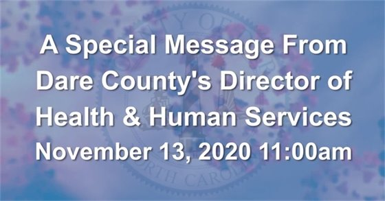 Special Message from Dare County's Director of Health and Human Services November 13, 2020
