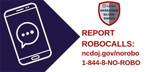 Report robocalls to North Carolina's Department of Justice, who can then investigate potential scammers and work to fight these calls.  Report robocalls at https://ncdoj.gov/report-robocalls/ or 1-844-8-NO-ROBO.